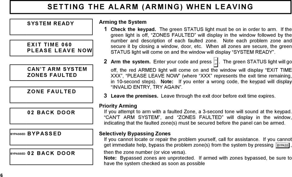 Note each problem zone and secure it by closing a window, door, etc. When all zones are secure, the green STATUS light will come on and the window will display SYSTEM READY. 2 Arm the system.
