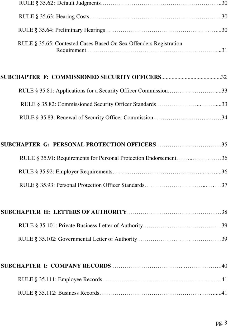 .. 34 SUBCHAPTER G: PERSONAL PROTECTION OFFICERS.35 RULE 35.91: Requirements for Personal Protection Endorsement... 36 RULE 35.92: Employer Requirements......36 RULE 35.93: Personal Protection Officer Standards.