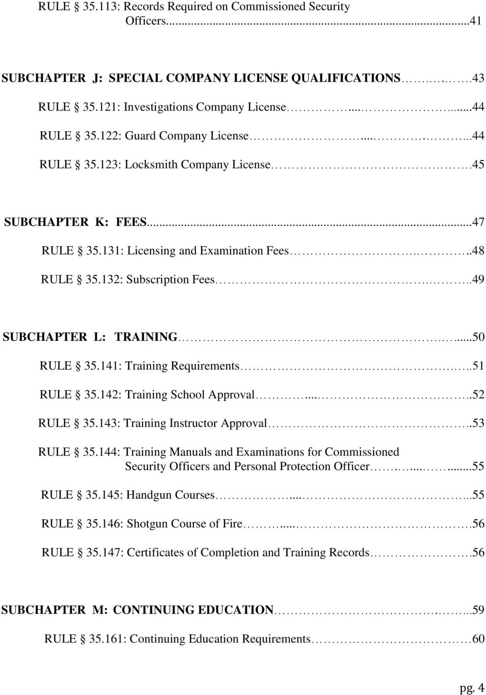 ..49 SUBCHAPTER L: TRAINING....50 RULE 35.141: Training Requirements...51 RULE 35.142: Training School Approval.....52 RULE 35.143: Training Instructor Approval..53 RULE 35.