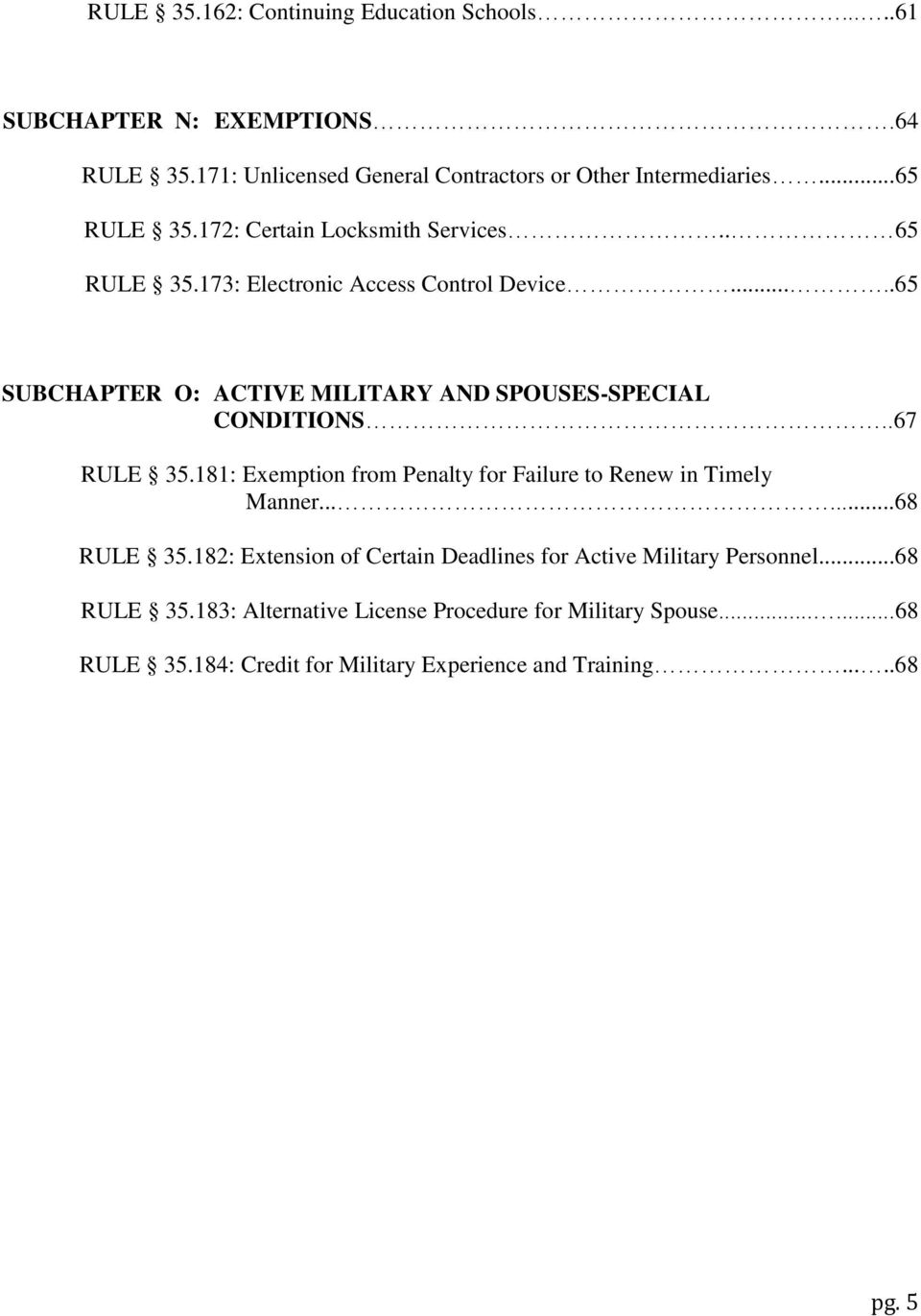 ....65 SUBCHAPTER O: ACTIVE MILITARY AND SPOUSES-SPECIAL CONDITIONS..67 RULE 35.181: Exemption from Penalty for Failure to Renew in Timely Manner.