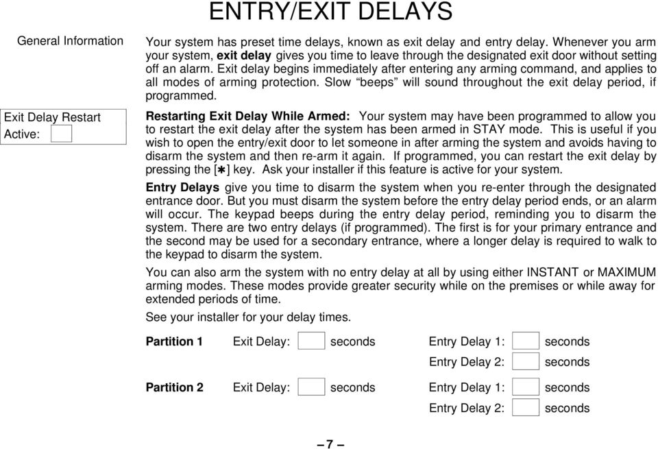 Exit delay begins immediately after entering any arming command, and applies to all modes of arming protection. Slow beeps will sound throughout the exit delay period, if programmed.