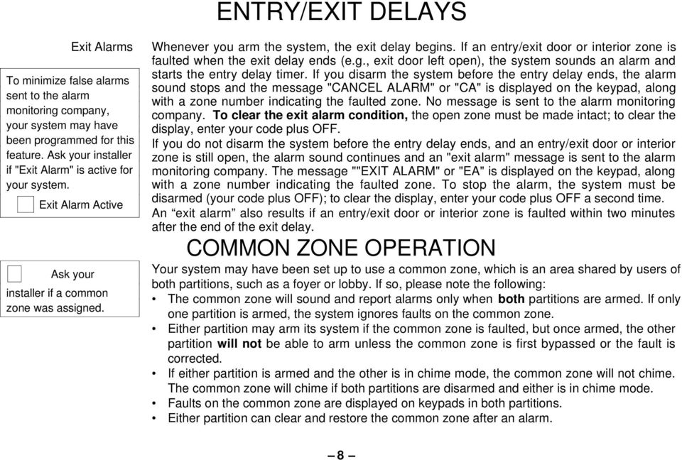If an entry/exit door or interior zone is faulted when the exit delay ends (e.g., exit door left open), the system sounds an alarm and starts the entry delay timer.