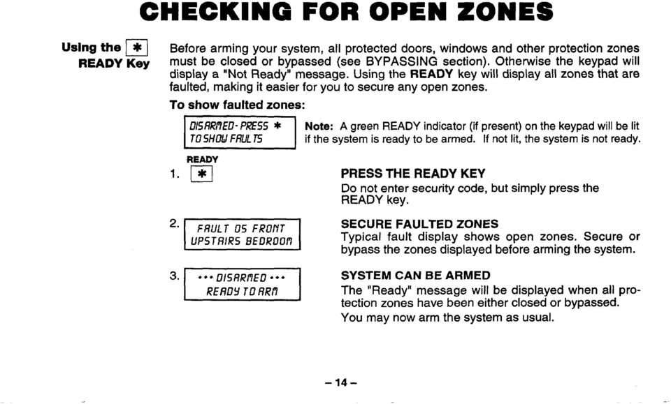 To show faulted zones: - READY Note: A green READY indicator (if present) on the keypad will be lit if the system is ready to be armed. If not lit, the system is not ready.