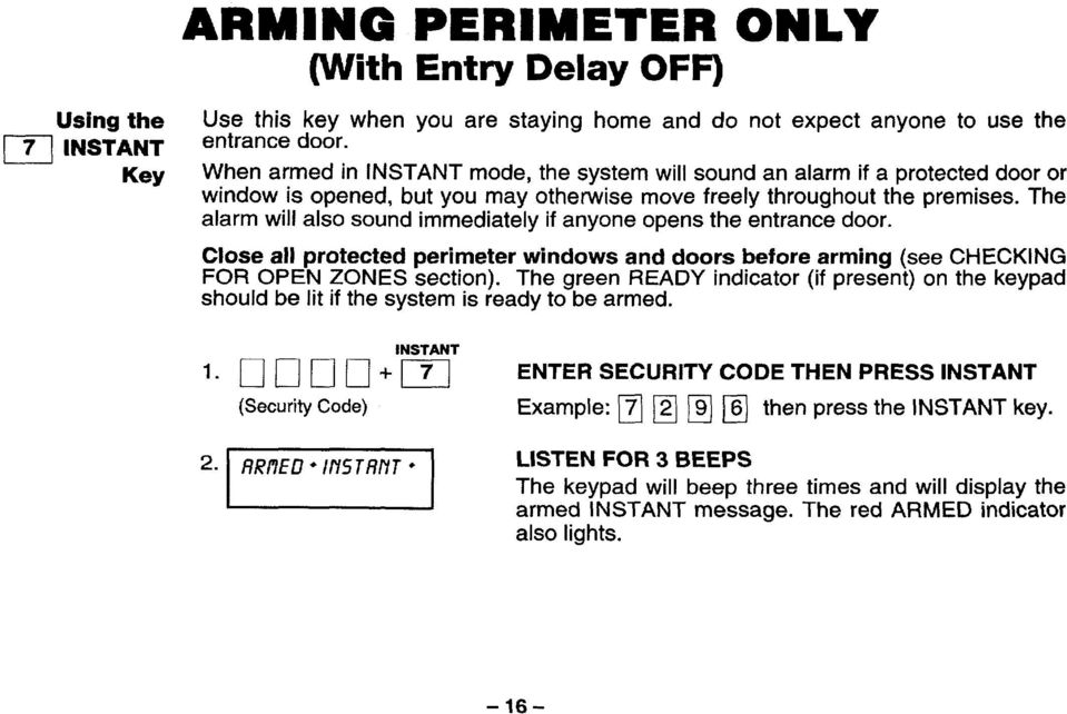 The alarm will also sound immediately if anyone opens the entrance door. Close all protected perimeter windows and doors before arming (see CHECKING FOR OPEN ZONES section).