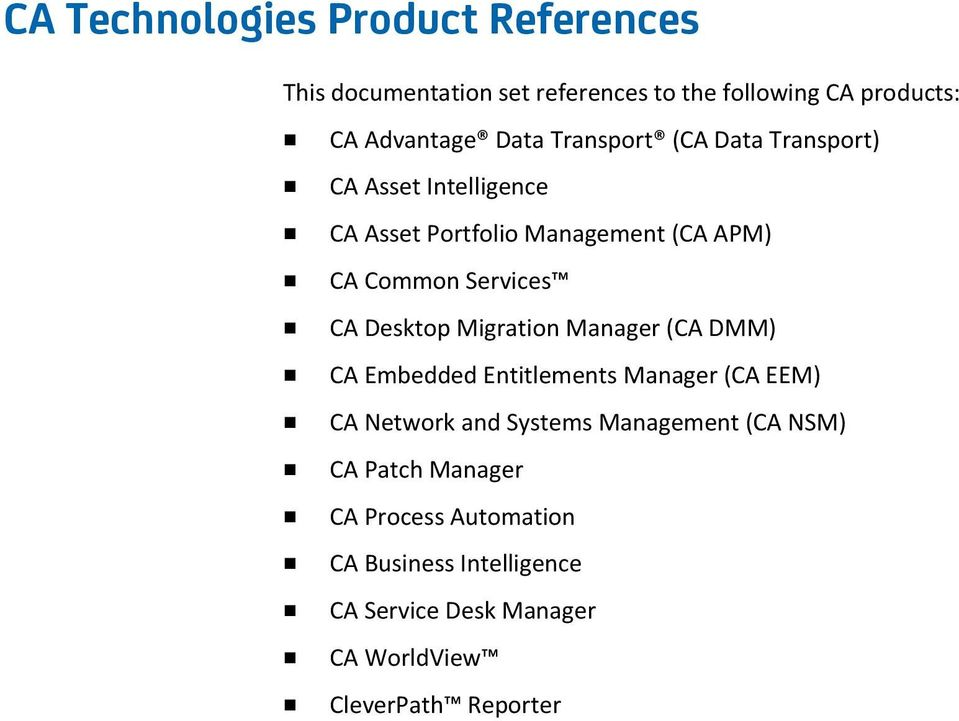 Desktop Migration Manager (CA DMM) CA Embedded Entitlements Manager (CA EEM) CA Network and Systems Management (CA