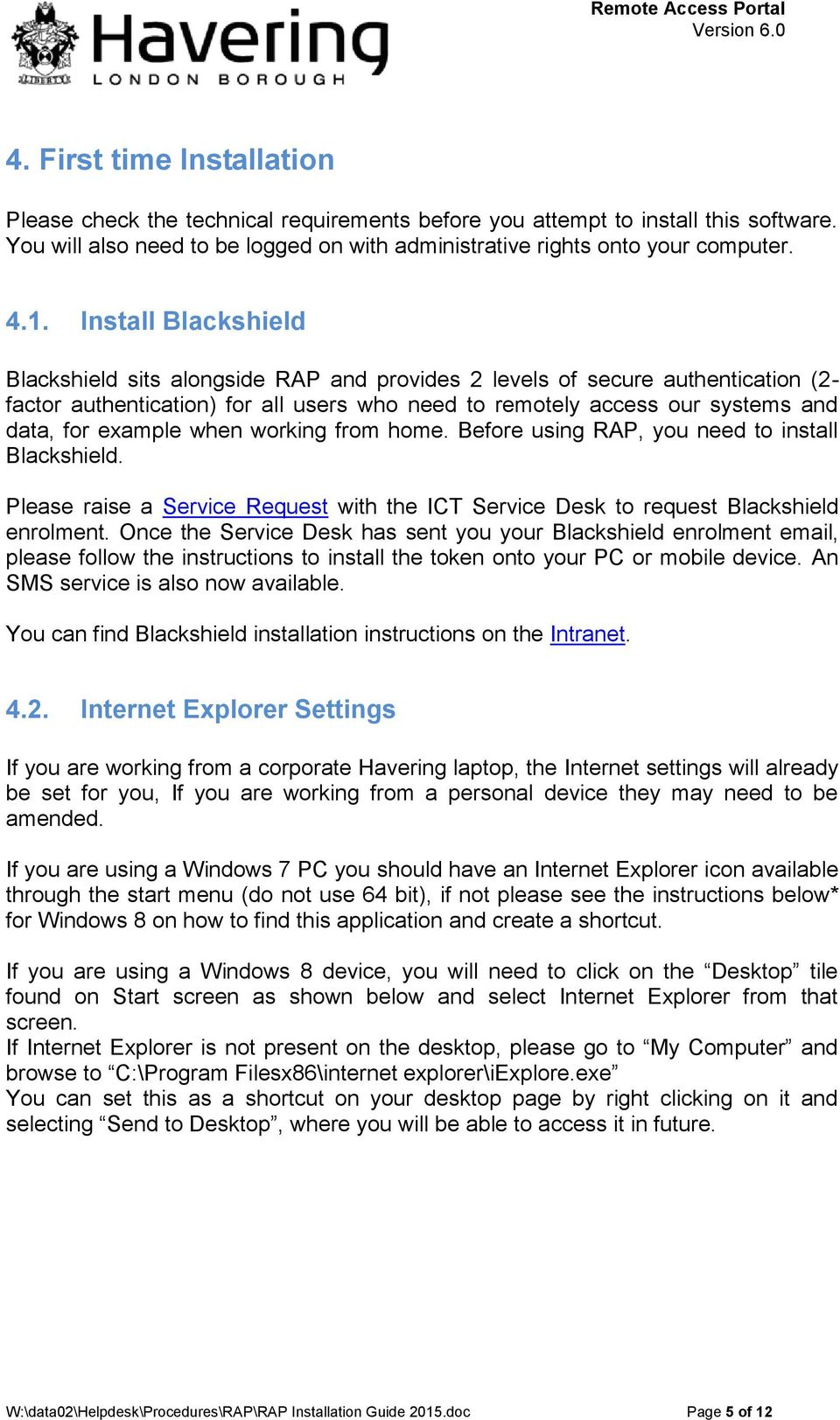 example when working from home. Before using RAP, you need to install Blackshield. Please raise a Service Request with the ICT Service Desk to request Blackshield enrolment.