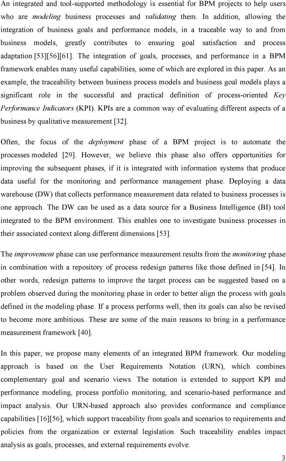 adaptation [53][56][61]. The integration of goals, processes, and performance in a BPM framework enables many useful capabilities, some of which are explored in this paper.