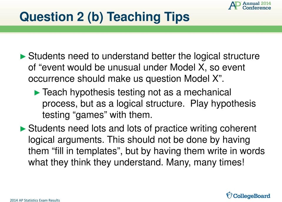 Play hypothesis testing games with them. Students need lots and lots of practice writing coherent logical arguments.