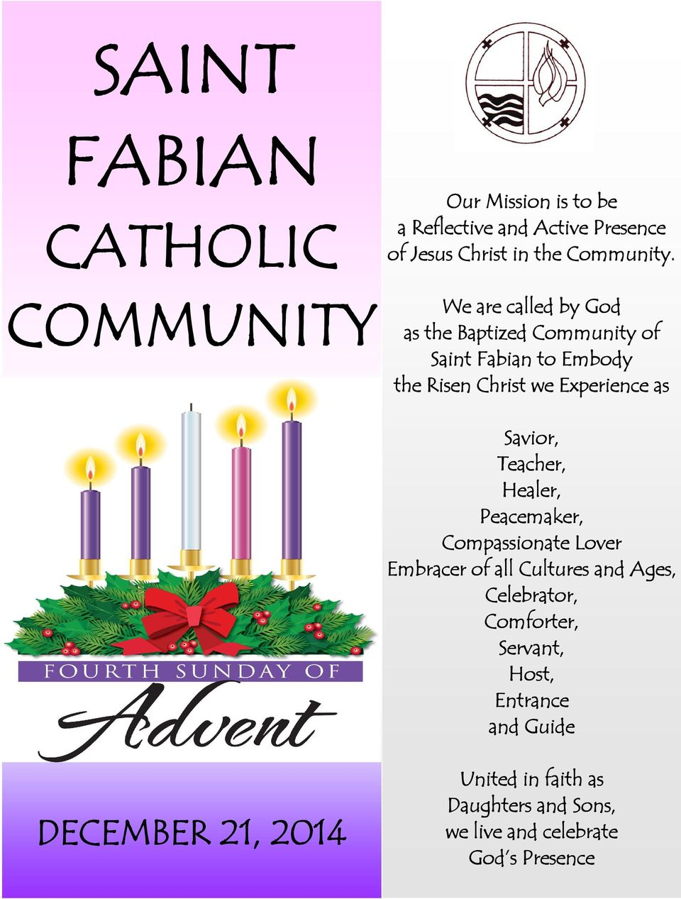 We are called by God as the Baptized Community of Saint Fabian to Embody the Risen Christ we Experience as Savior,