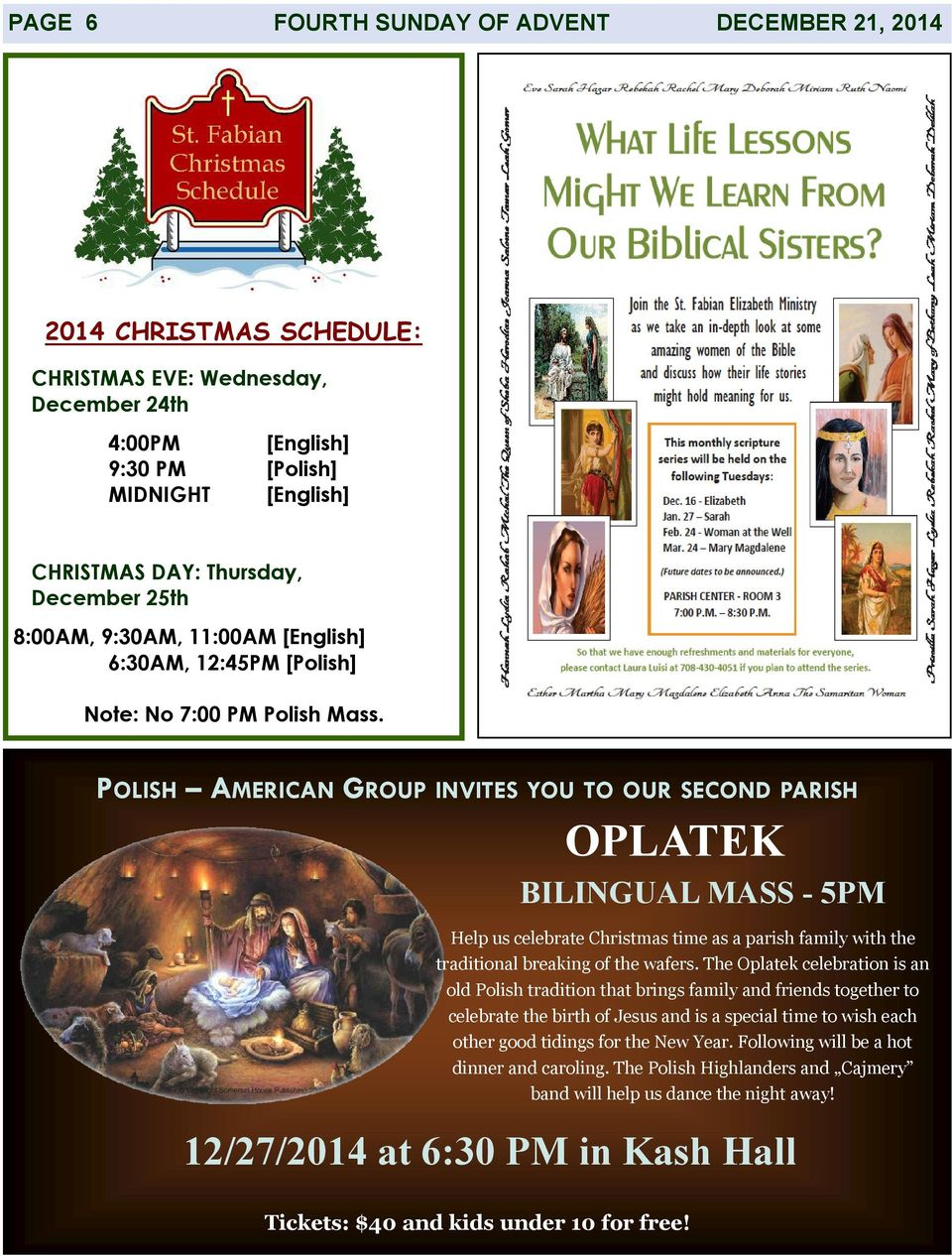 POLISH AMERICAN GROUP INVITES YOU TO OUR SECOND PARISH OPLATEK BILINGUAL MASS - 5PM Help us celebrate Christmas time as a parish family with the traditional breaking of the wafers.