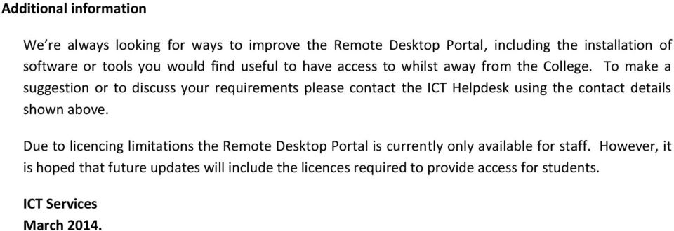To make a suggestion or to discuss your requirements please contact the ICT Helpdesk using the contact details shown above.