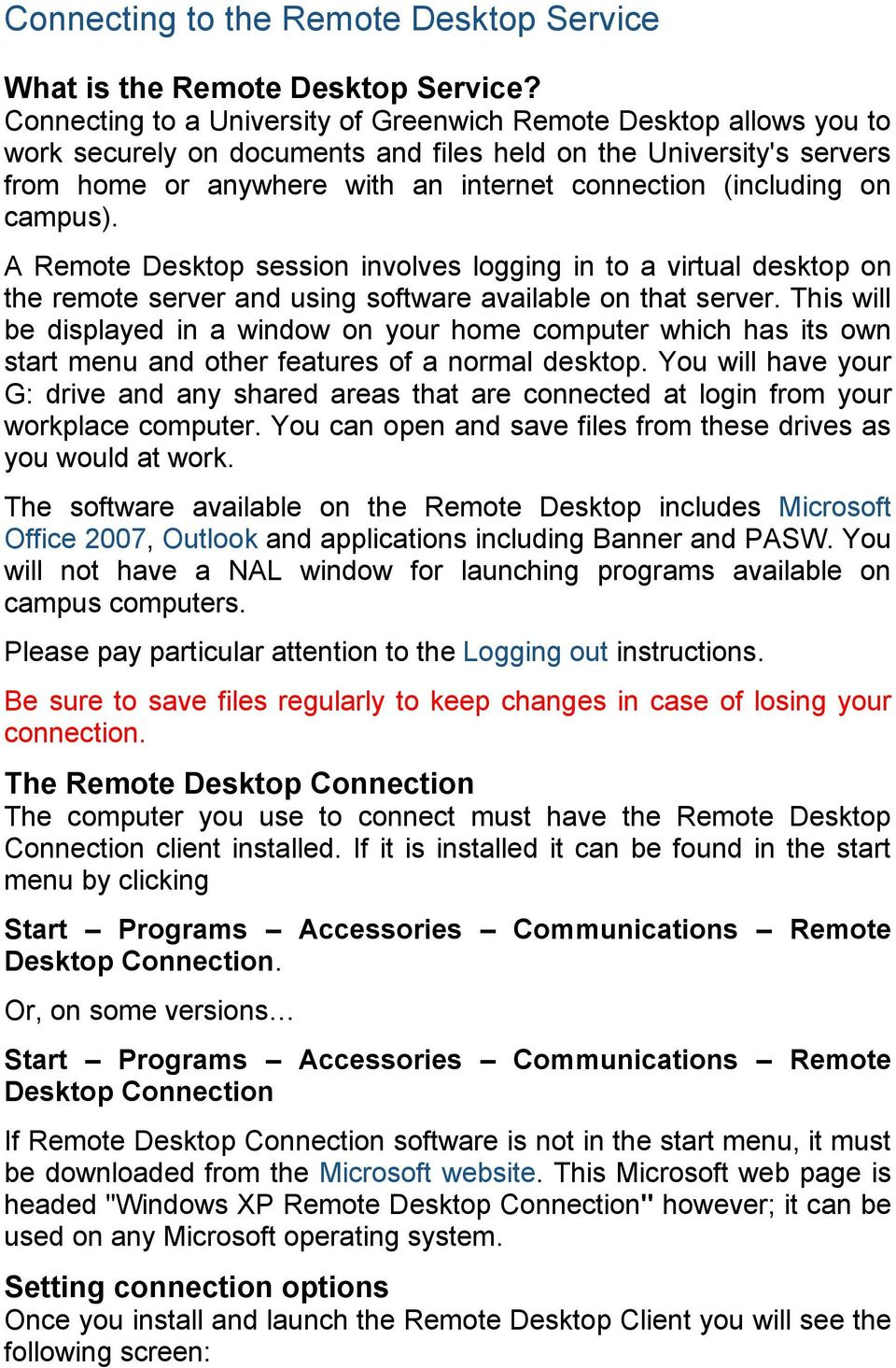 on campus). A Remote Desktop session involves logging in to a virtual desktop on the remote server and using software available on that server.