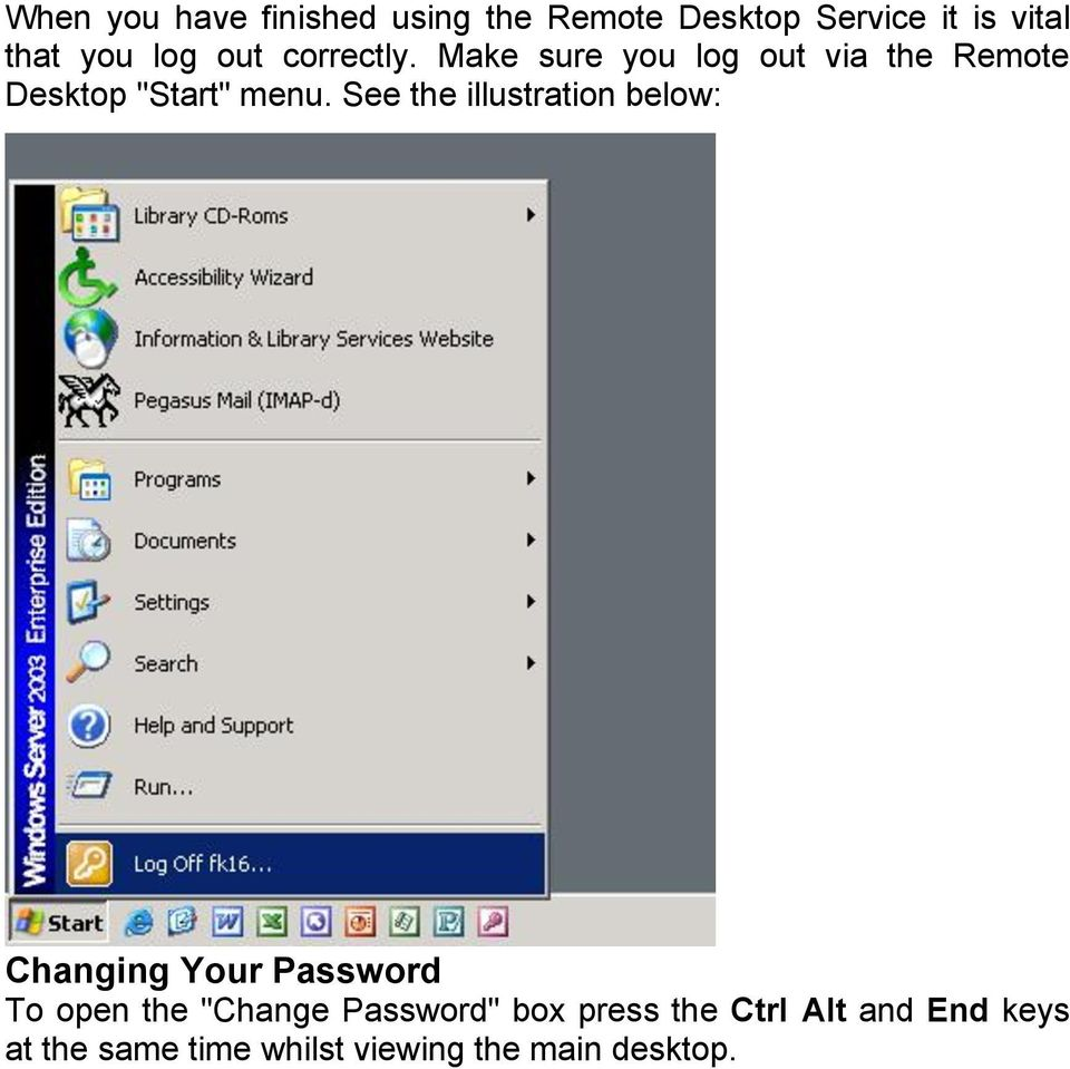 "See the illustration below: Changing Your Password To open the ""Change Password"""