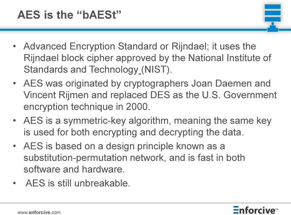 AES is a symmetric-key algorithm, meaning the same key is used for both encrypting and decrypting the data.
