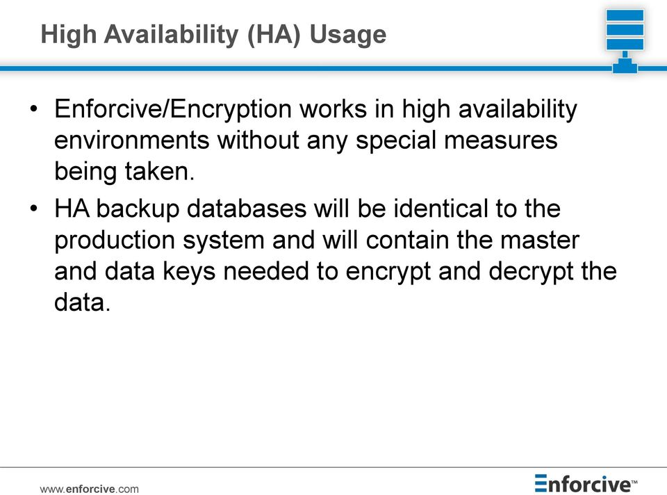 HA backup databases will be identical to the production system and