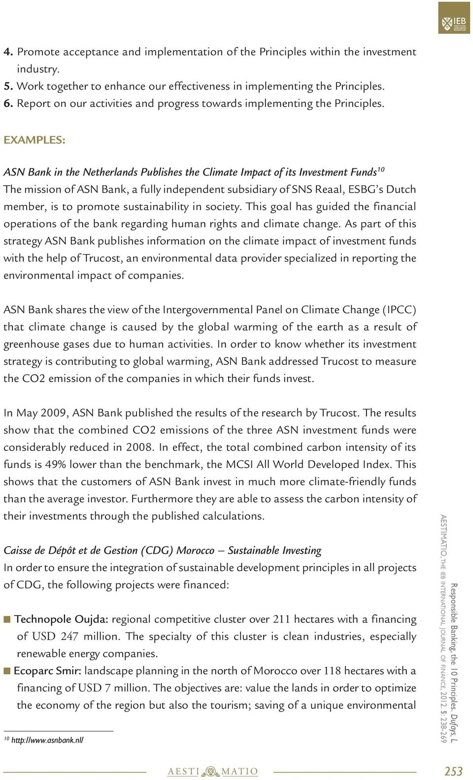 EXAMPLES: ASN Bank in the Netherlands Publishes the Climate Impact of its Investment Funds 10 The mission of ASN Bank, a fully independent subsidiary of SNS Reaal, ESBG s Dutch member, is to promote
