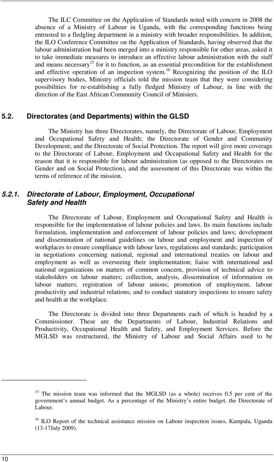 In addition, the ILO Conference Committee on the Application of Standards, having observed that the labour administration had been merged into a ministry responsible for other areas, asked it to take
