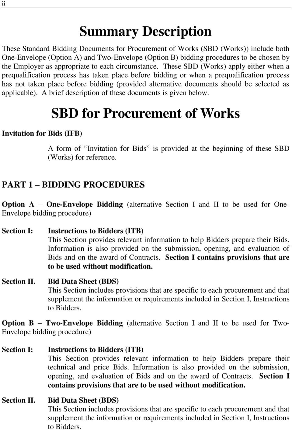 These SBD (Works) apply either when a prequalification process has taken place before bidding or when a prequalification process has not taken place before bidding (provided alternative documents