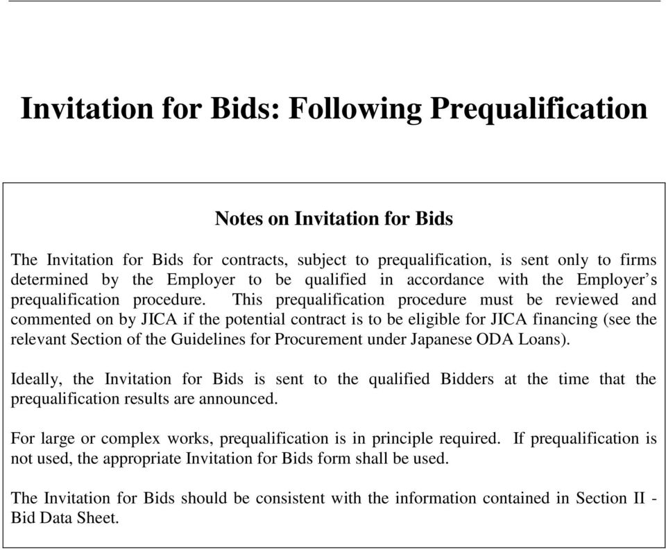 This prequalification procedure must be reviewed and commented on by JICA if the potential contract is to be eligible for JICA financing (see the relevant Section of the Guidelines for Procurement