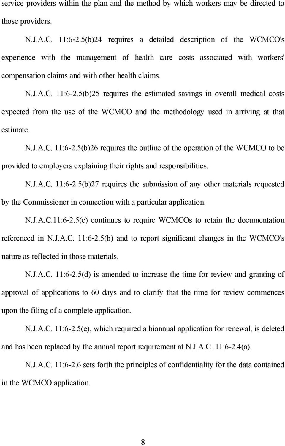 5(b)25 requires the estimated savings in overall medical costs expected from the use of the WCMCO and the methodology used in arriving at that estimate. N.J.A.C. 11:6-2.