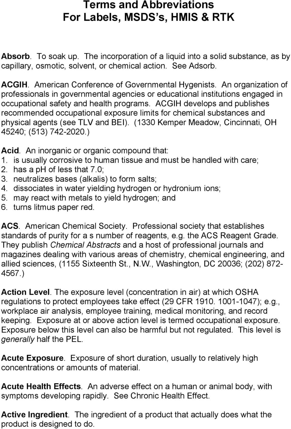 ACGIH develops and publishes recommended occupational exposure limits for chemical substances and physical agents (see TLV and BEI). (1330 Kemper Meadow, Cincinnati, OH 45240; (513) 742-2020.) Acid.