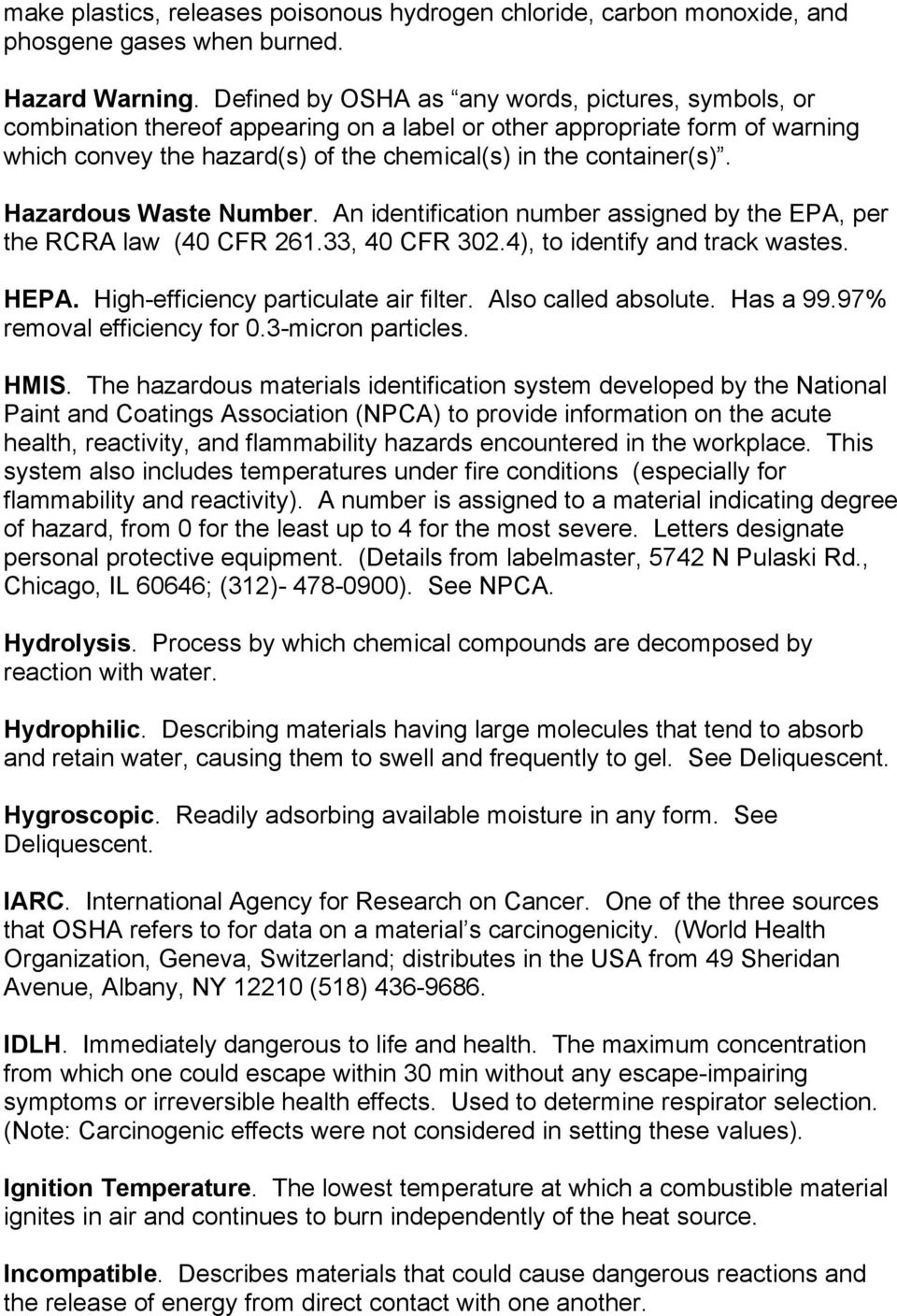 Hazardous Waste Number. An identification number assigned by the EPA, per the RCRA law (40 CFR 261.33, 40 CFR 302.4), to identify and track wastes. HEPA. High-efficiency particulate air filter.