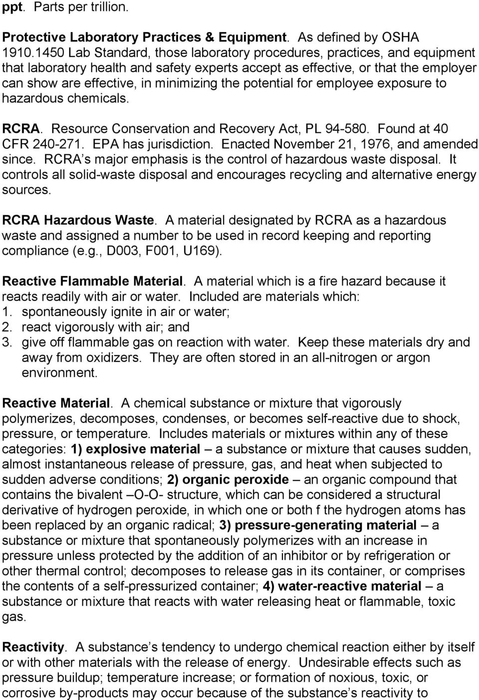 potential for employee exposure to hazardous chemicals. RCRA. Resource Conservation and Recovery Act, PL 94-580. Found at 40 CFR 240-271. EPA has jurisdiction.