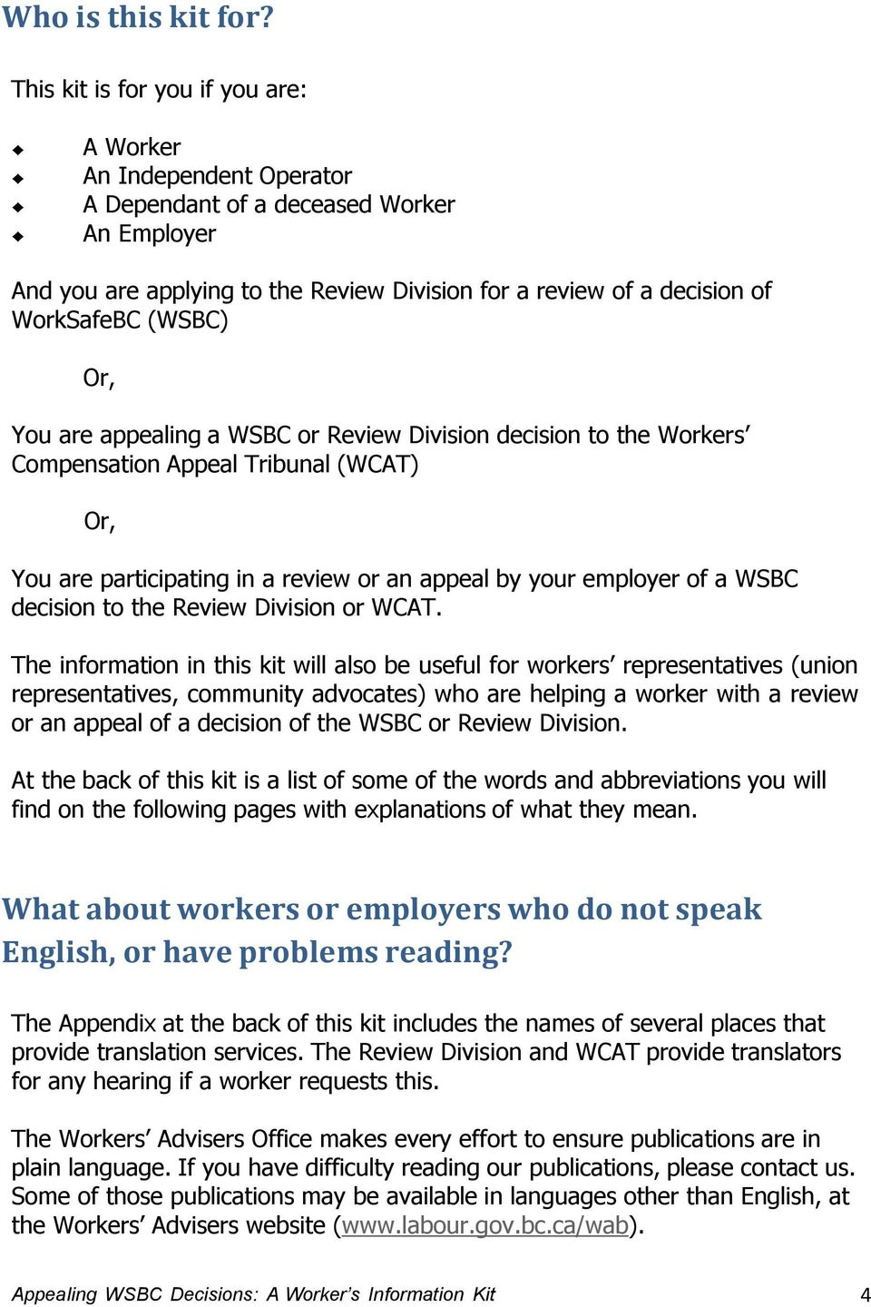 (WSBC) Or, You are appealing a WSBC or Review Division decision to the Workers Compensation Appeal Tribunal (WCAT) Or, You are participating in a review or an appeal by your employer of a WSBC