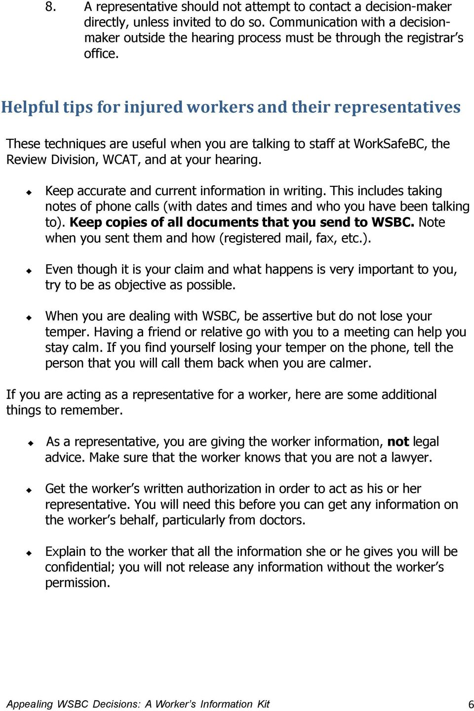 Helpful tips for injured workers and their representatives These techniques are useful when you are talking to staff at WorkSafeBC, the Review Division, WCAT, and at your hearing.