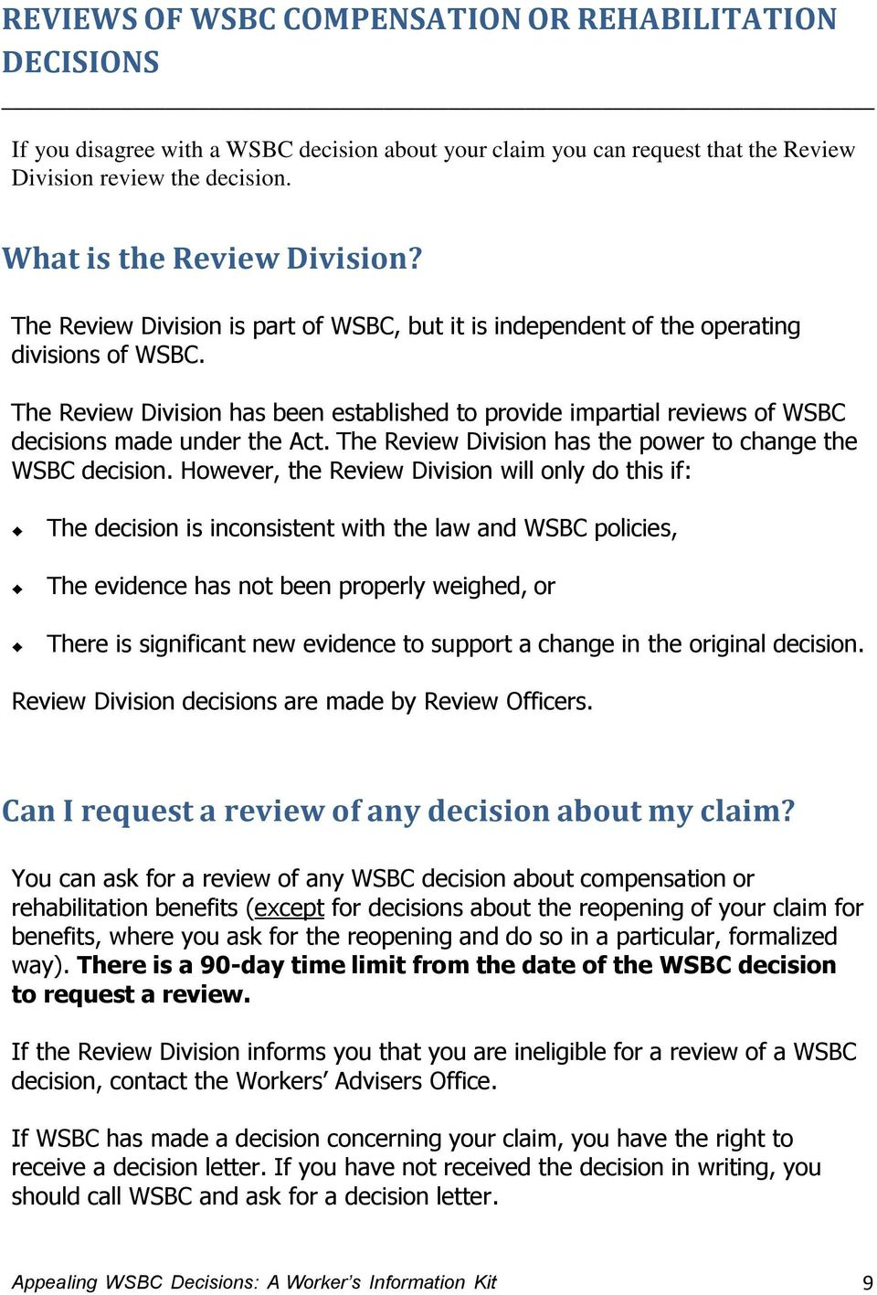 The Review Division has been established to provide impartial reviews of WSBC decisions made under the Act. The Review Division has the power to change the WSBC decision.