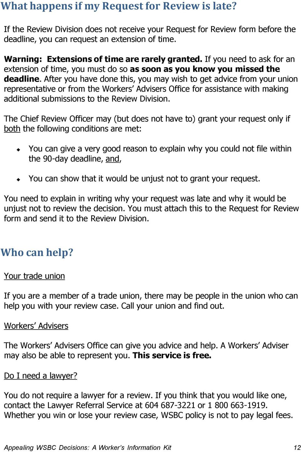 After you have done this, you may wish to get advice from your union representative or from the Workers Advisers Office for assistance with making additional submissions to the Review Division.