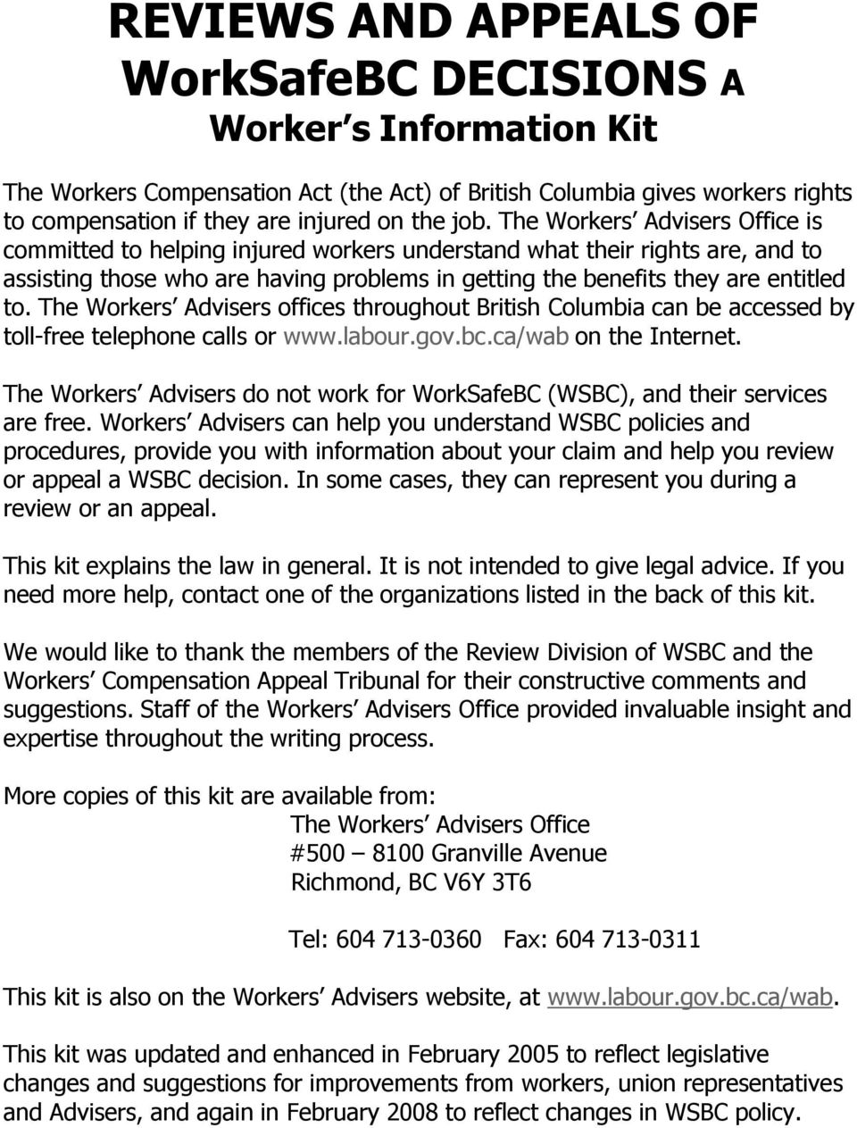 The Workers Advisers offices throughout British Columbia can be accessed by toll-free telephone calls or www.labour.gov.bc.ca/wab on the Internet.