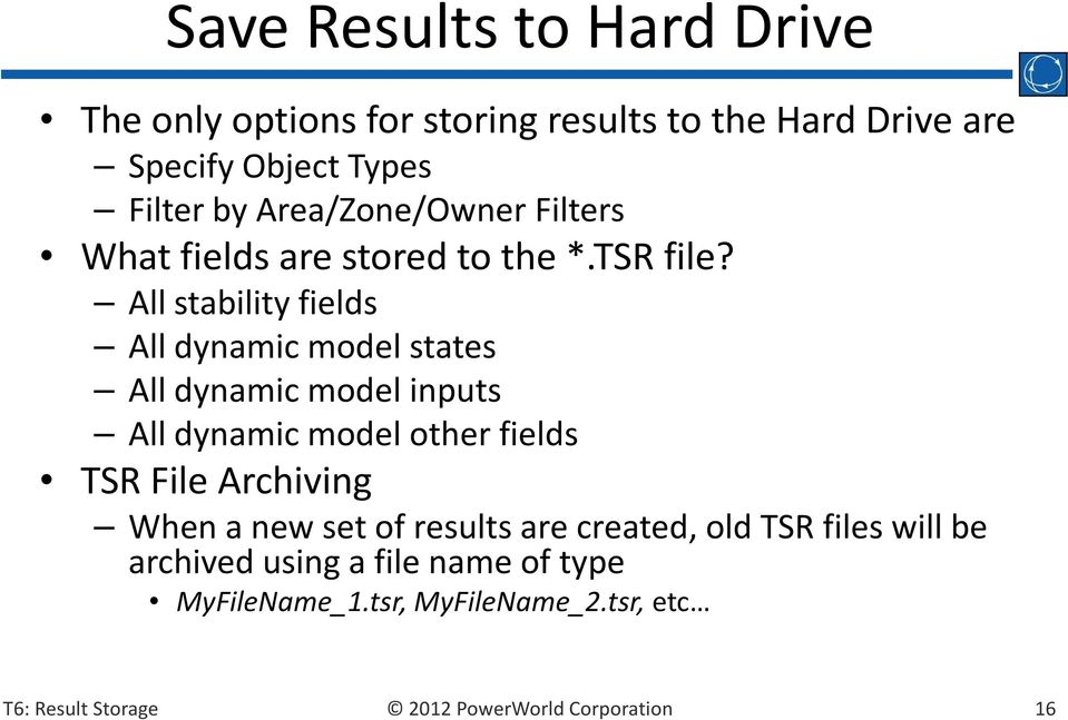 All stability fields All dynamic model states All dynamic model inputs All dynamic model other fields TSR File