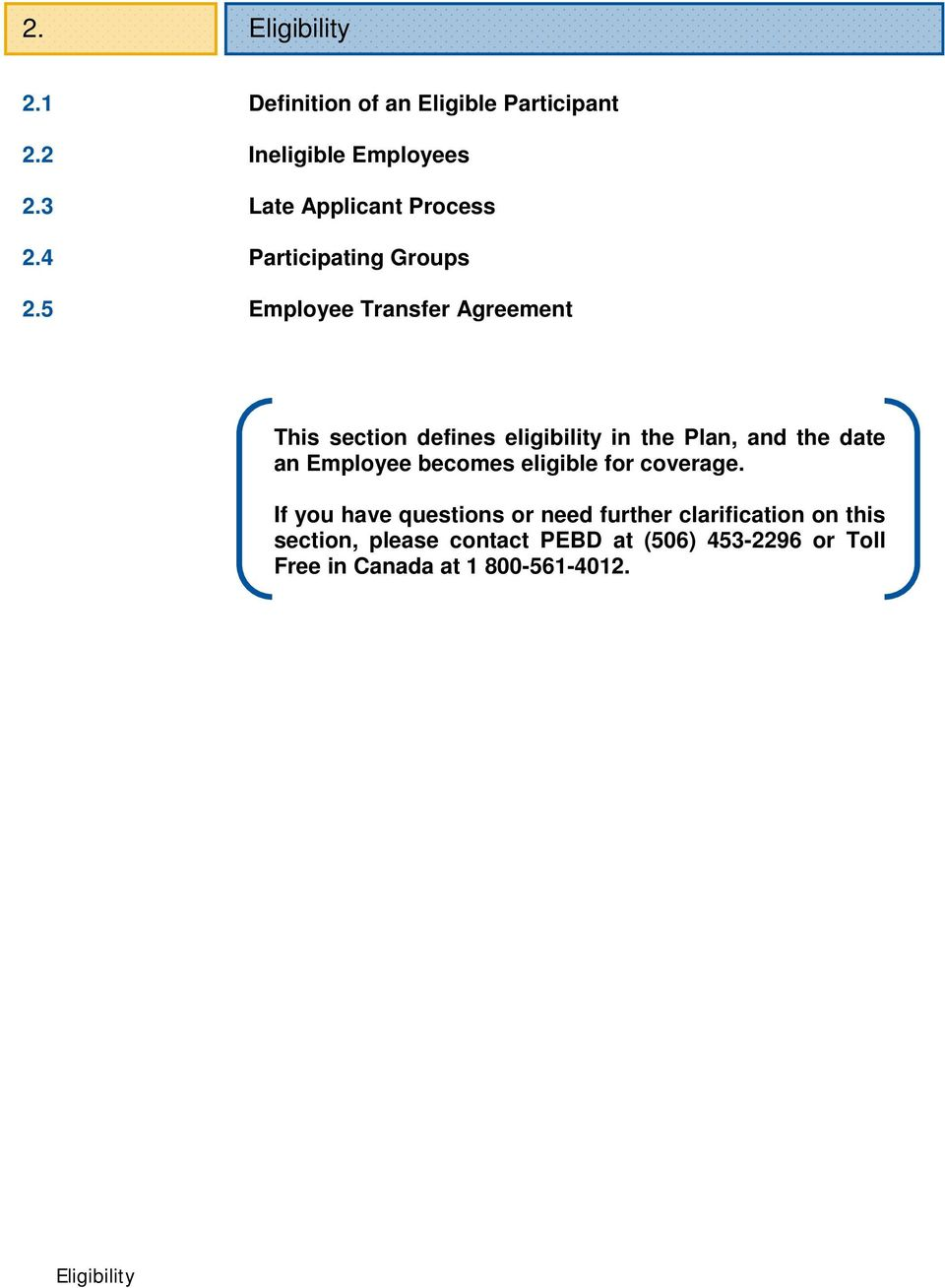 Employee Transfer Agreement This section defines eligibility in the Plan, and the date an Employee becomes