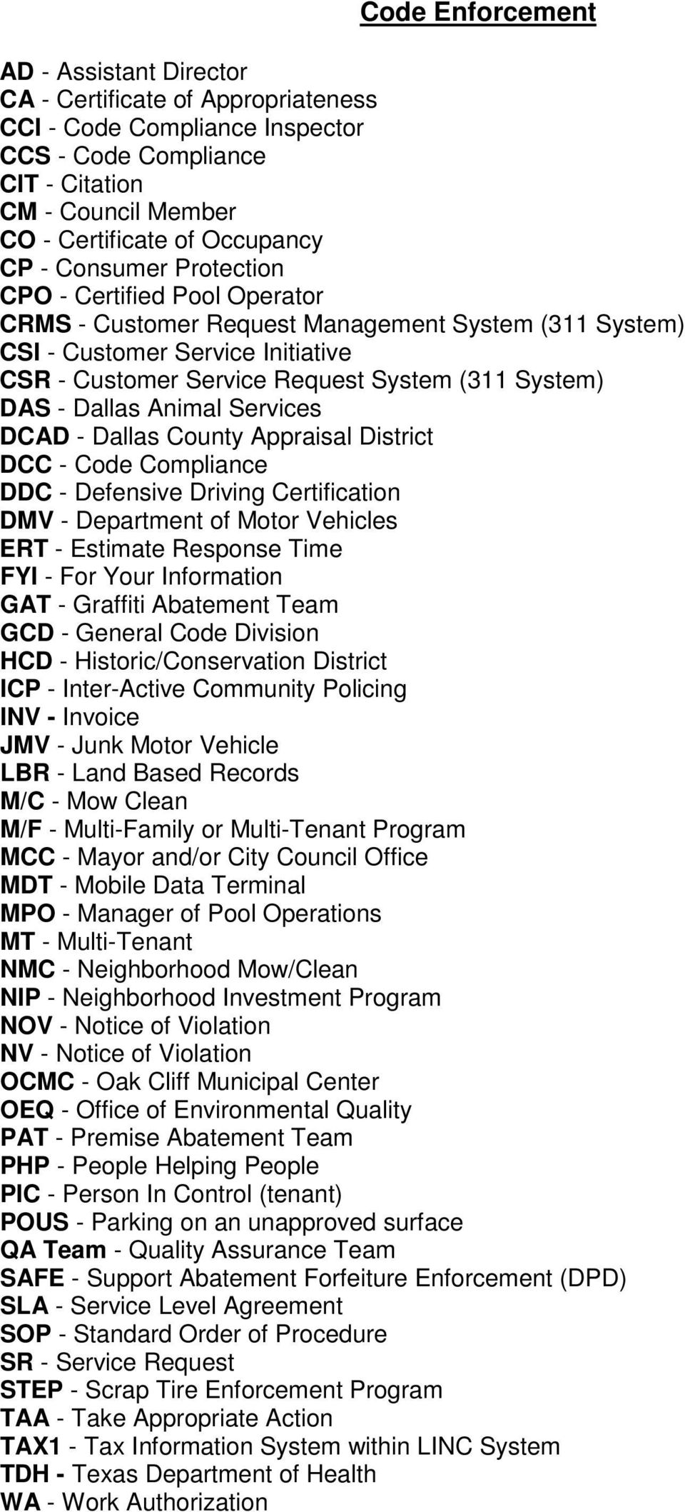 Dallas Animal Services DCAD - Dallas County Appraisal District DCC - Code Compliance DDC - Defensive Driving Certification DMV - Department of Motor Vehicles ERT - Estimate Response Time FYI - For