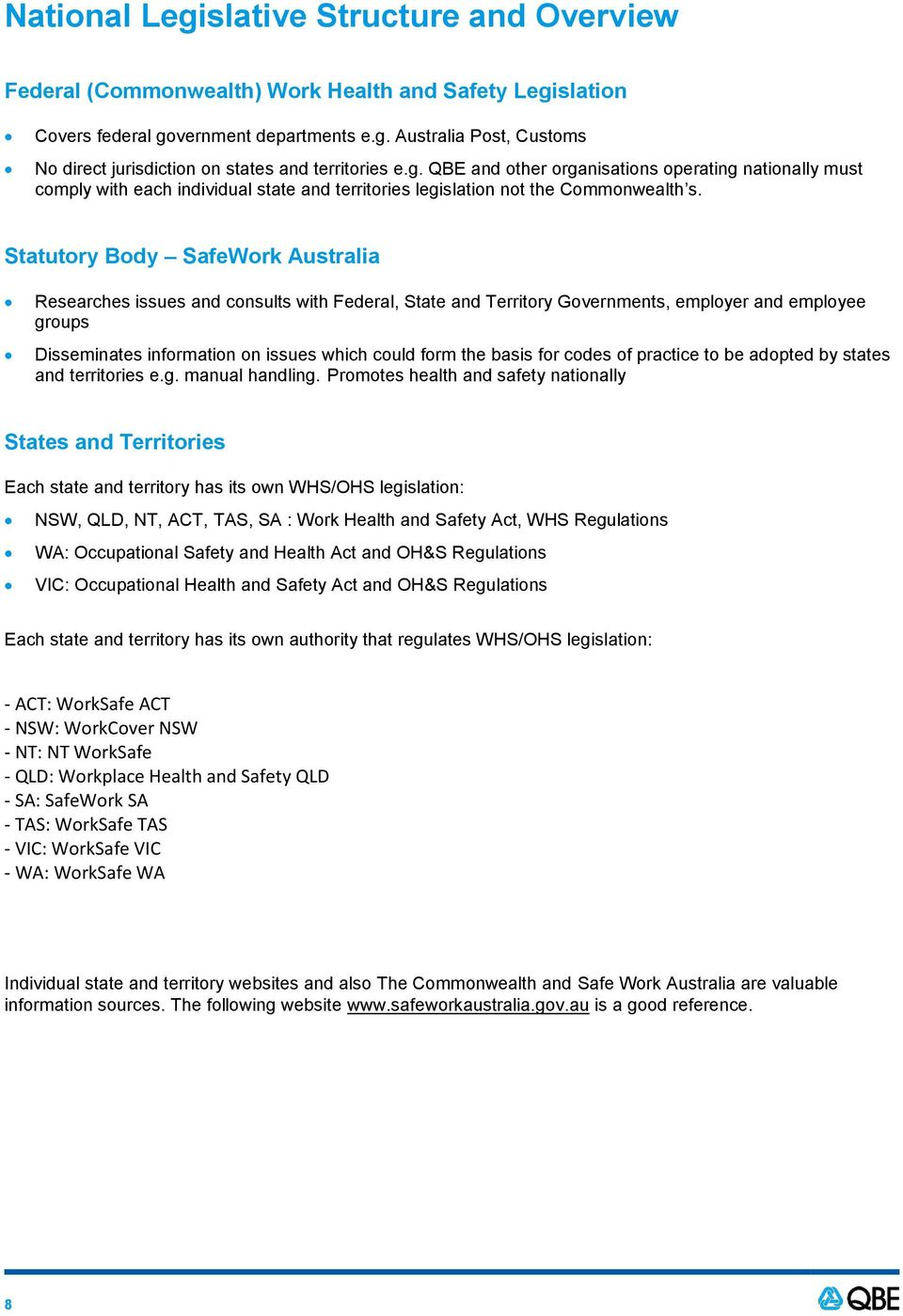 Statutory Body SafeWork Australia Researches issues and consults with Federal, State and Territory Governments, employer and employee groups Disseminates information on issues which could form the
