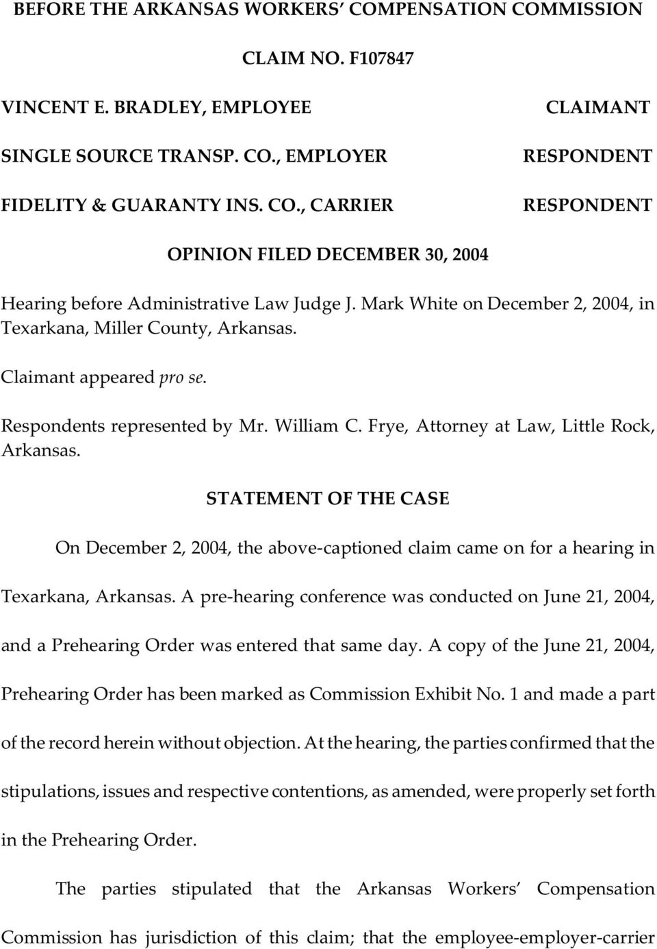 STATEMENT OF THE CASE On December 2, 2004, the above-captioned claim came on for a hearing in Texarkana, Arkansas.