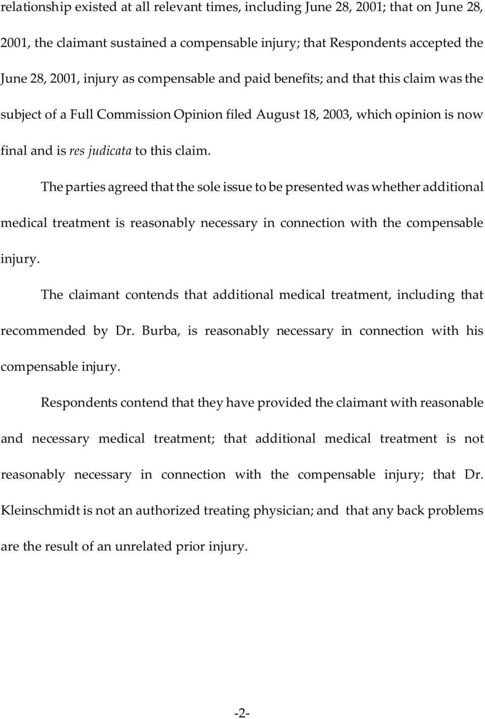 The parties agreed that the sole issue to be presented was whether additional medical treatment is reasonably necessary in connection with the compensable injury.
