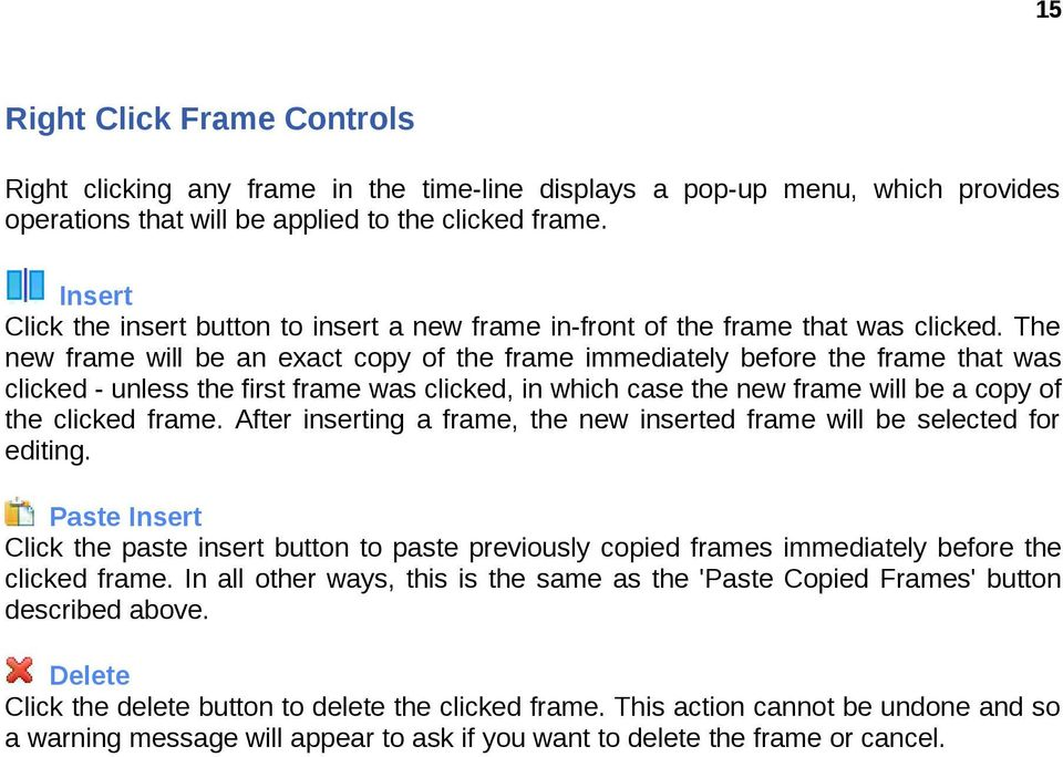 The new frame will be an exact copy of the frame immediately before the frame that was clicked - unless the first frame was clicked, in which case the new frame will be a copy of the clicked frame.