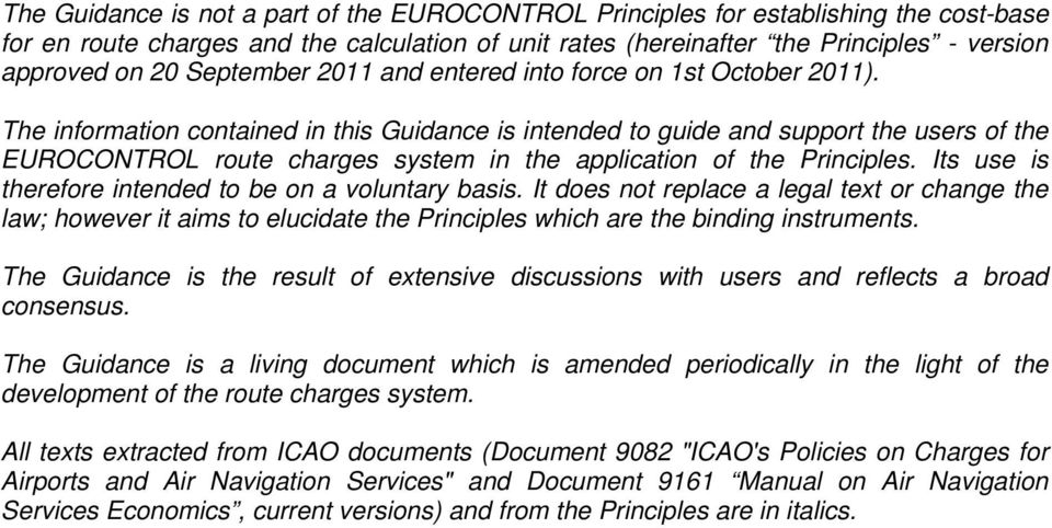 The information contained in this Guidance is intended to guide and support the users of the EUROCONTROL route charges system in the application of the Principles.