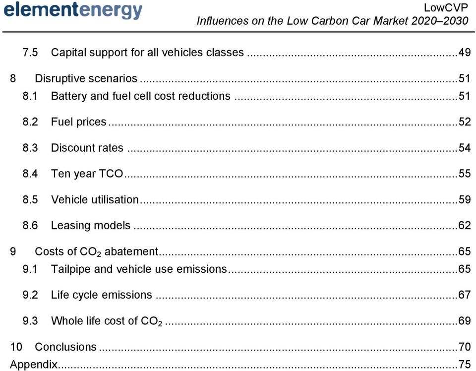 4 Ten year TCO... 55 8.5 Vehicle utilisation... 59 8.6 Leasing models... 62 9 Costs of CO 2 abatement... 65 9.