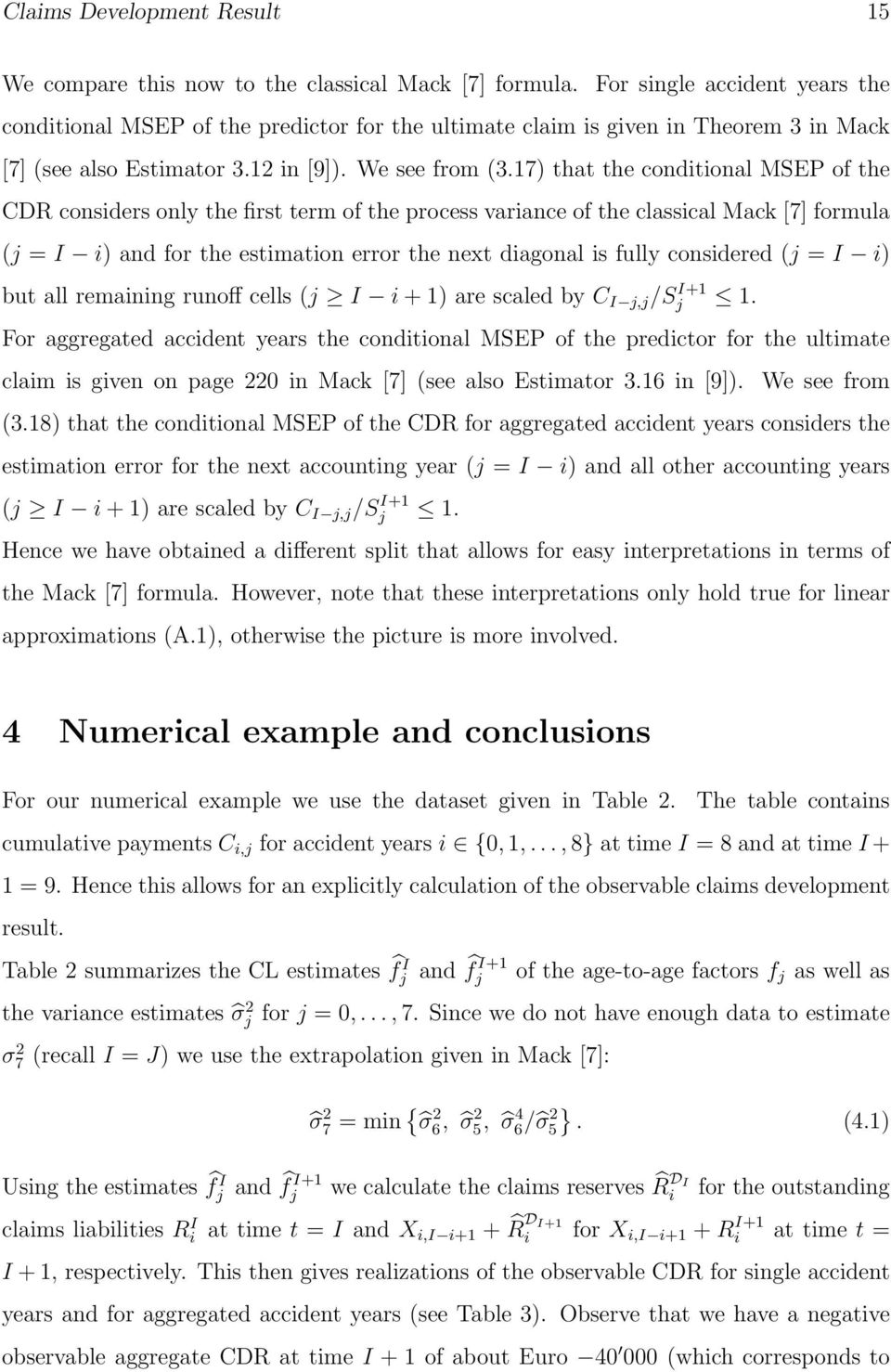17 that the conditional MSEP of the CDR considers only the first term of the process variance of the classical Mack [7] formula = i and for the estimation error the next diagonal is fully considered