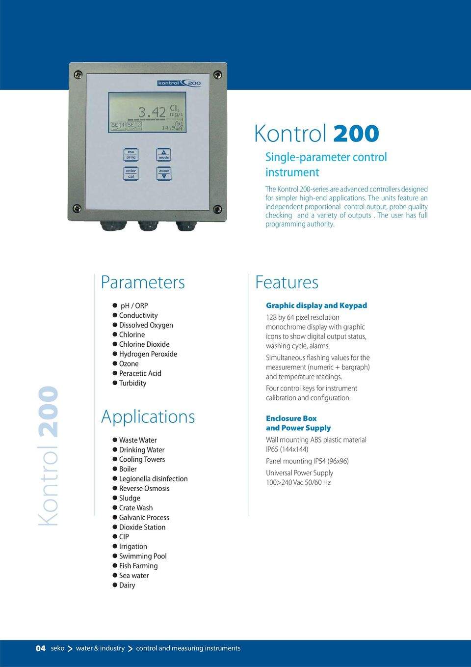 Kontrol 200 Parameters ph / ORP Conductivity Dissolved Oxygen Chlorine Chlorine Dioxide Hydrogen Peroxide Ozone Peracetic Acid Turbidity Applications Waste Water Drinking Water Cooling Towers Boiler