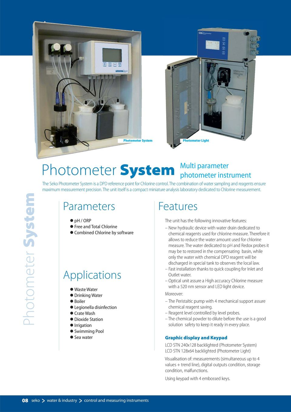 Photometer System Parameters ph / ORP Free and Total Chlorine Combined Chlorine by software Applications Waste Water Drinking Water Boiler Legionella disinfection Crate Wash Dioxide Station