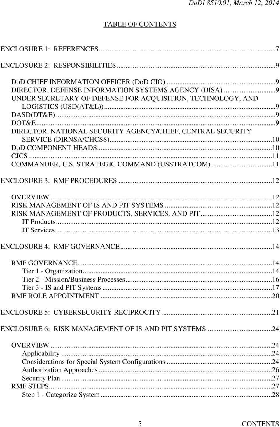 ..10 DoD COMPONENT HEADS...10 CJCS...11 COMMANDER, U.S. STRATEGIC COMMAND (USSTRATCOM)...11 ENCLOSURE 3: RMF PROCEDURES...12 OVERVIEW...12 RISK MANAGEMENT OF IS AND PIT SYSTEMS.