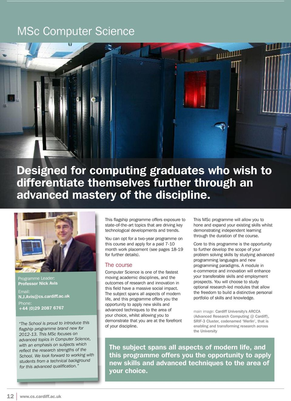 This MSc focuses on advanced topics in Computer Science, with an emphasis on subjects which reflect the research strengths of the School.