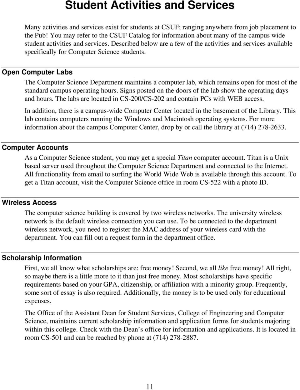 Described below are a few of the activities and services available specifically for Computer Science students.