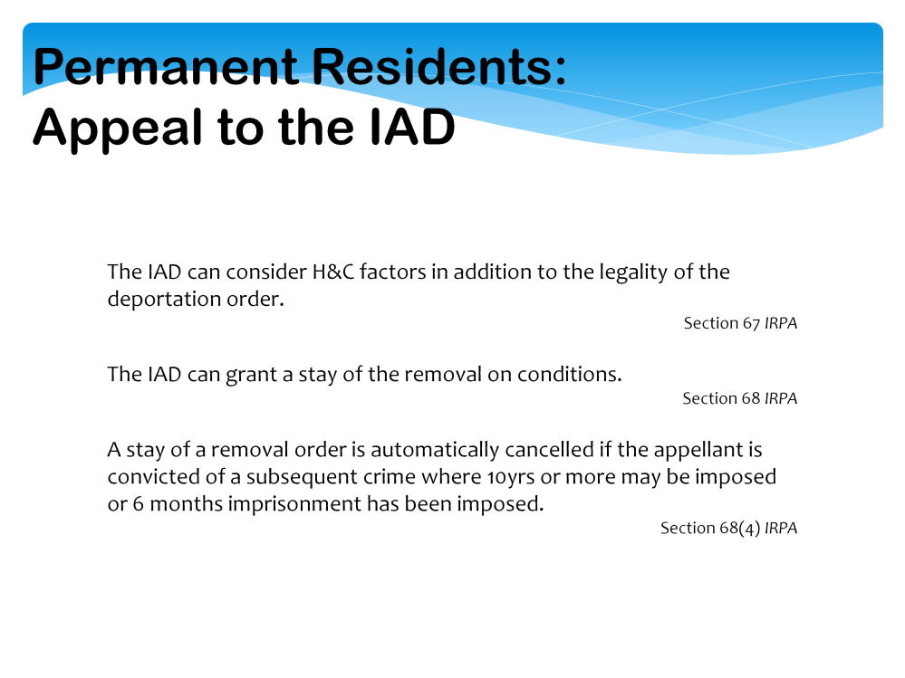 In those situations where a permanent resident can appeal a removal order to the Immigration Appeal Division, the IAD has jurisdiction to stay the removal on humanitarian grounds, or grounds that the