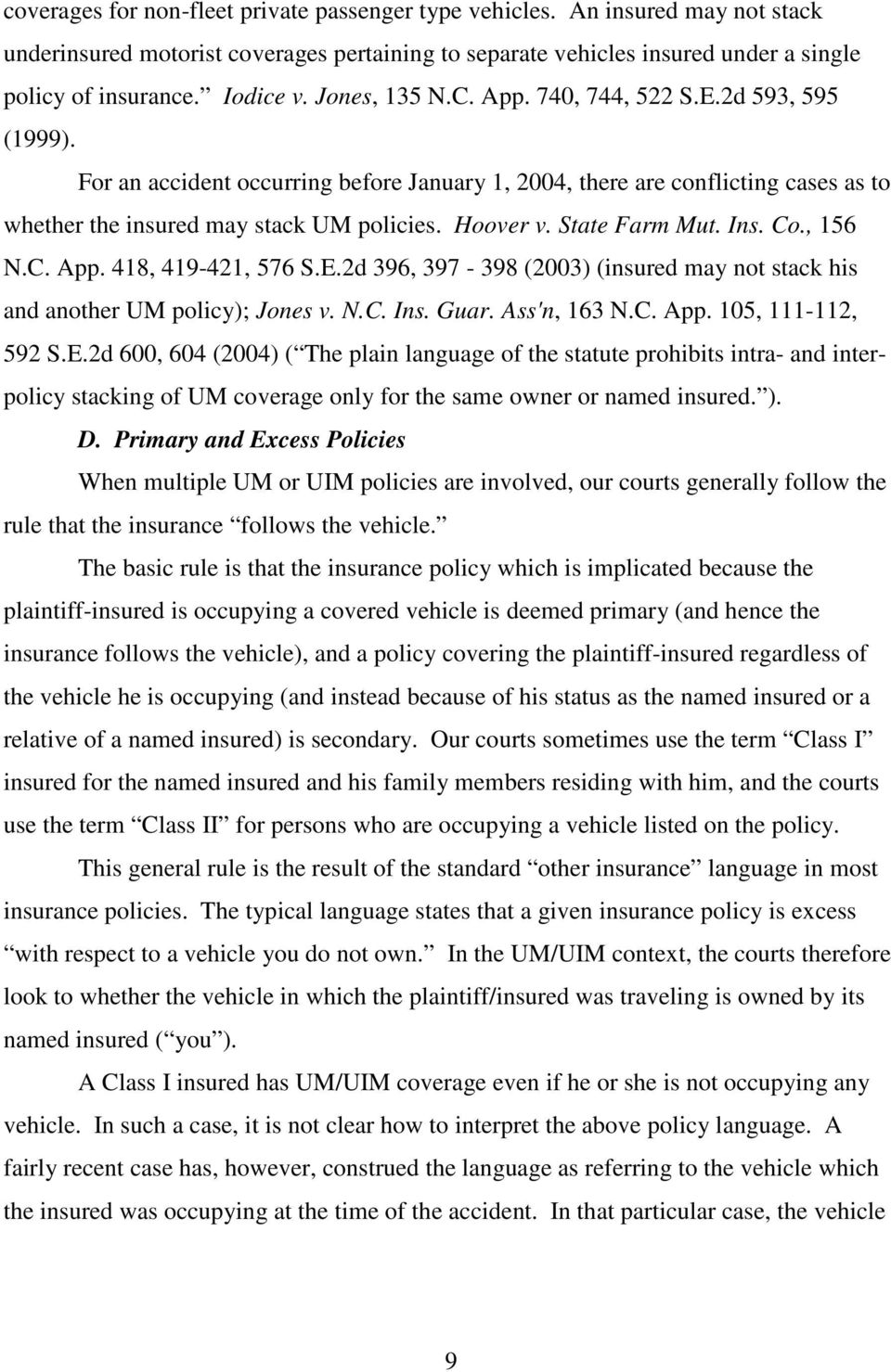 State Farm Mut. Ins. Co., 156 N.C. App. 418, 419-421, 576 S.E.2d 396, 397-398 (2003) (insured may not stack his and another UM policy); Jones v. N.C. Ins. Guar. Ass'n, 163 N.C. App. 105, 111-112, 592 S.