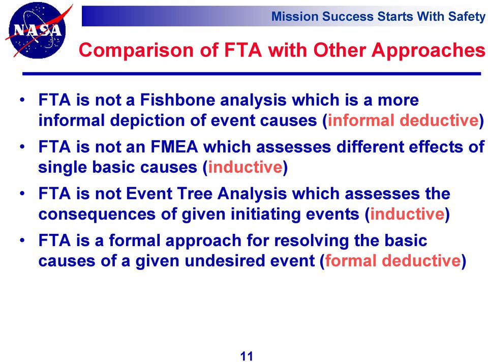 (inductive) FTA is not Event Tree Analysis which assesses the consequences of given initiating events